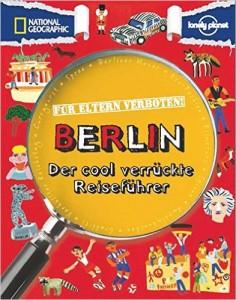 Für Eltern verboten Berlin Der cool verrückte Reiseführer