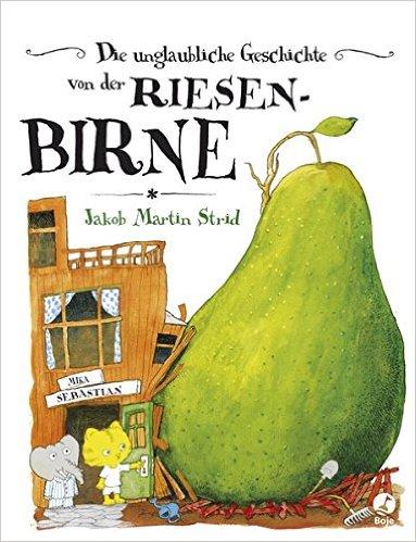 Unser Lieblingsbuch: Die unglaubliche Geschichte von der Riesenbirne